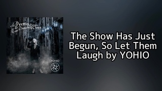 The Show Has Just Begun, So Let Them Laugh - YOHIO Lyrics
