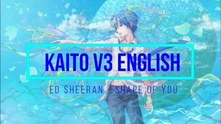 Kaito V3 EnglishEd Sheeran---Shape of YouVocaloid