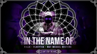 Billx x Floxytek x Mat Weasel Busters - In the Name Of (Official video)