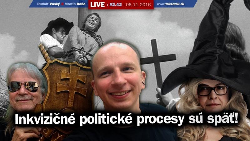 Takže tak 2 42 Live Inkvizičné politické procesy sú späť