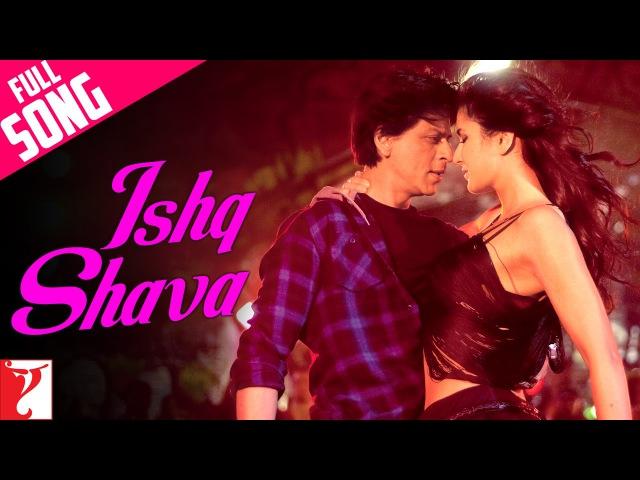 Ishq Shava Full Song Jab Tak Hai Jaan Shah Rukh Khan Katrina Kaif A R Rahman Gulzar Shilpa Rao
