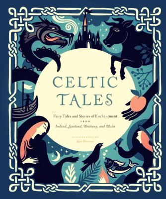 Celtic Tales- Tales and Stories of Enchantment from Ireland, Scotland, Brittany, and Wales