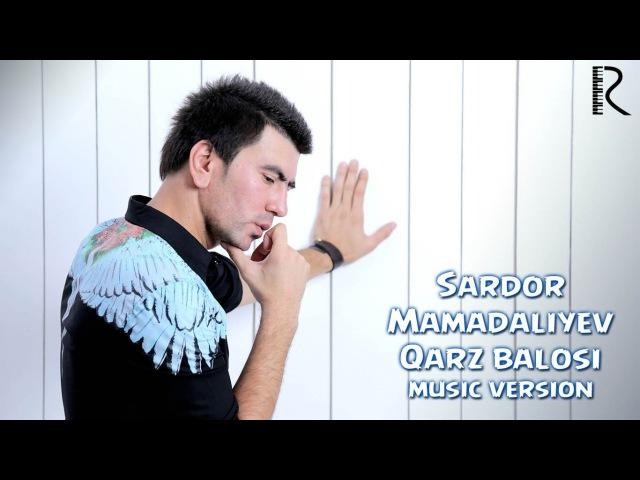 Sardor Mamadaliyev - Qarz balosi | Сардор Мамадалиев - Карз балоси (music version)
