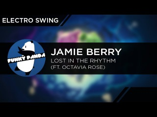Electro Swing | Jamie Berry Feat. Octavia Rose - Lost In the Rhythm