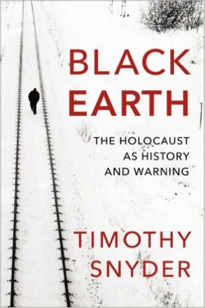 Timothy Snyder - Black Earth. The Holocaust as History and Warning