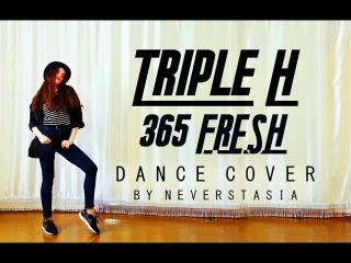 Triple H (트리플 H) _ 365 FRESH _ dance cover by Neverstasia