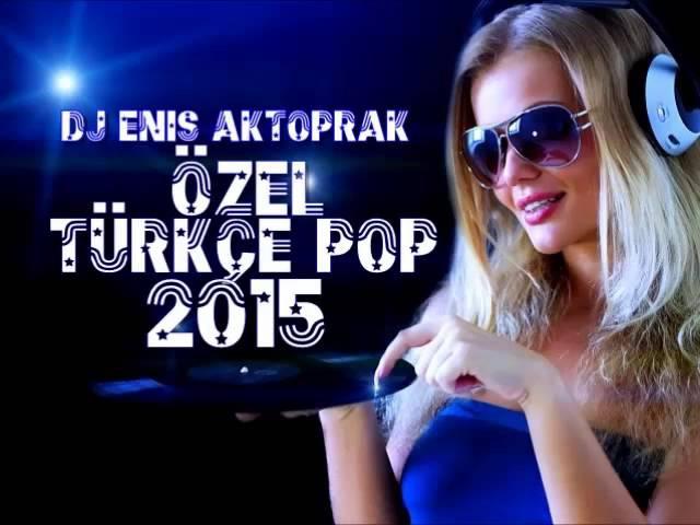 YENİ TÜRKÇE POP REMİX ÖZEL SET 2015 DJ ENİS AKTOPRAK