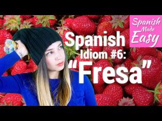 Spanish Idiom #6: Fresa | Spanish Lessons
