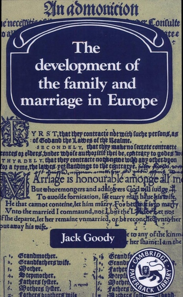 Jack Goody - The Development of the Family and Marriage in Europe (1983, Cambridge University Press)