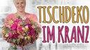 TISCHDEKO IM KRANZ - DIY