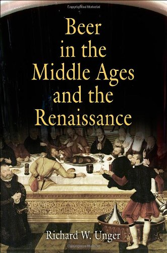 Unger, Richard W-Beer in the Middle Ages and the Renaissance-University of Pennsylvania Press (2004)