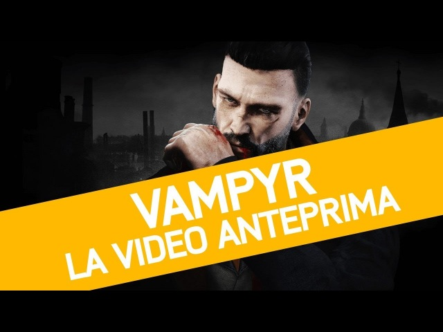 Vampyr: Anteprima del nuovo action rpg dagli autori di Life is Strange