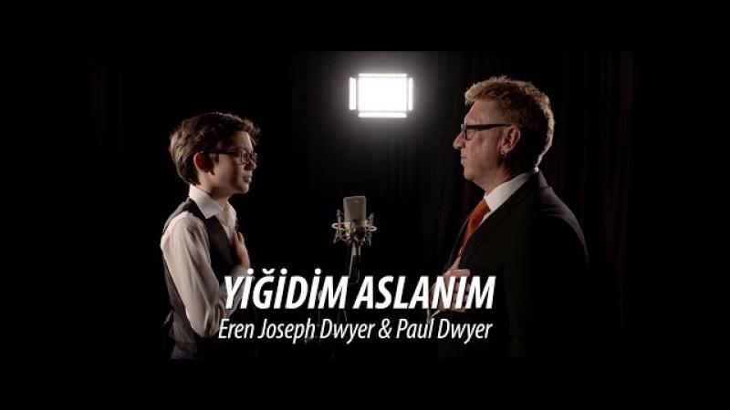 YİĞİDİM ASLANIM - Paul Dwyer Eren Joseph Dwyer Yorumuyla