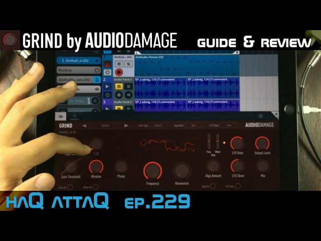Grind Distortion by Audio Damage iPad AUv3 │ Guide and Review - haQ attaQ 229