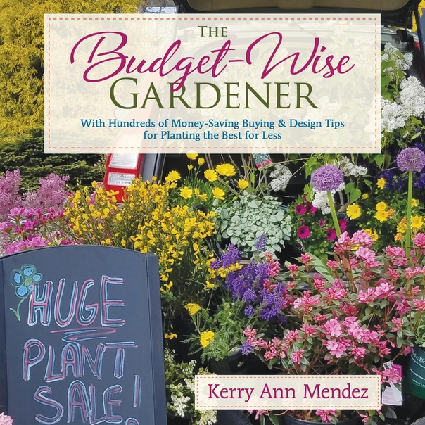 The Budget-Wise Gardener With Hundreds of Money-Saving Buying & Design Tips for Planting the Best for Less