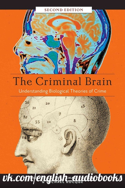 The Criminal Brain, Second Edition Understanding Biological Theories of Crime