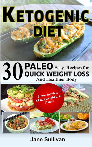 Ketogenic Diet A Ketogenic Cookbook with 30 Easy Paleo Ketogenic Recipes For Quick Weight Loss and A Healthier Body