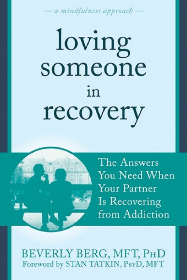 Loving Someone in Recovery - The Answers You Need When Your Partner Is Recovering from Addiction