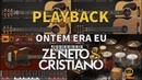 Zé Neto e Cristiano - ONTEM ERA EU - Playback - Versão Vithor Hugo Studios