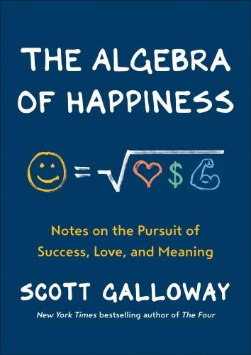 Scott Galloway] The Algebra Of Happiness  Notes
