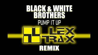 Lex Trax feat. Black & White Brothers - Pump It Up (Lex Trax Remix)