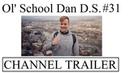 Ol' School Dan D.S. 31 | Channel Trailer