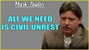 Mark Taylor (September 03, 2019) 🔴 ALL WE NEED IS CIVIL UNREST