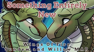 Sundew x Willow {Animated Wings of Fire Complete MAP} Something Entirely New