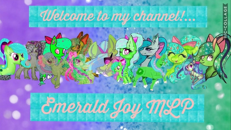 WELCOME TO MY CHANNEL! 💜🎀💚Emerald Joy MLP💚🎀💜 (CHANNEL TRAILER)