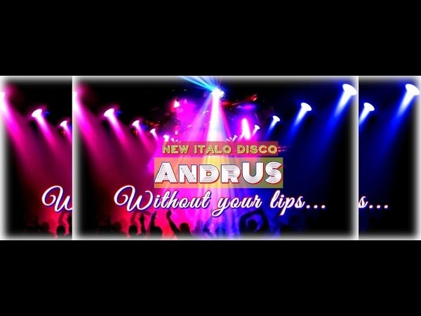 Super New Italo Disco 2019 / Eurodance music / AndrUS -- Without your lips (Dub mix 2019)