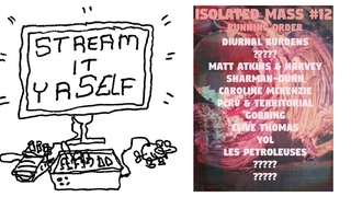 Isolated Mass #12 / Diurnal Burdens / The Black Vomit / Caroline Mckenzie / PCRV & TG / & MORE