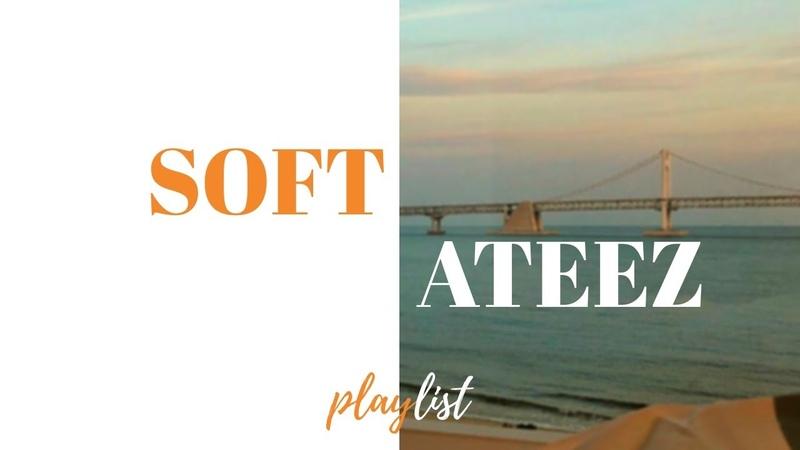 Soft ateez an ateez playlist