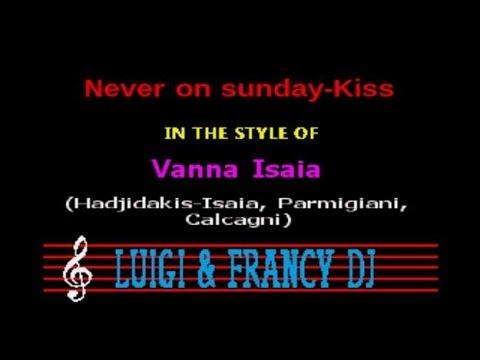 Vanna Isaia - Never on sunday-Kiss (LF) Karaoke