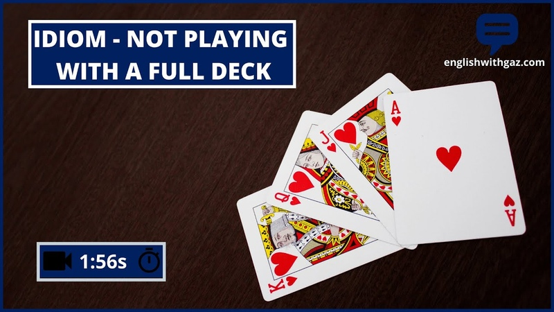 IDIOM Not Playing With A Full Deck