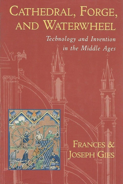 Cathedral, Forge and Waterwheel  Technology and Invention in the Middle Ages (1995)