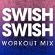 Power Music Workout - Swish Swish