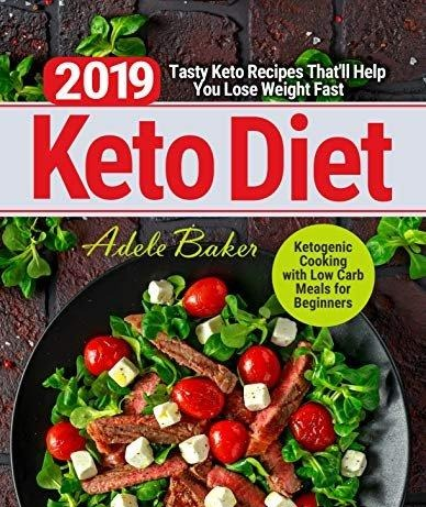 Keto Diet 2019 Tasty Keto Recipes That'll Help You Lose Weight Fast