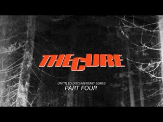 THE_CURE_-_UNTITLED_DOCUMENTARY_FILM_SERIES_-_PART_4_4