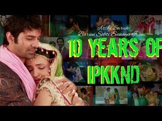 10 years of ipkknd Arnav khushi vm | Barun Sobti | Sanaya Irani