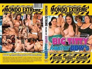 Mondo Extreme #107 - / Большие сиськи толстеньких любительниц (BBW, Fat, Big Tits, Big Ass, BJ, Hardcore, All Sex)