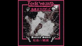 Toxic Wizard 有毒なウィザード - Bastard Sword [2020 Crust]