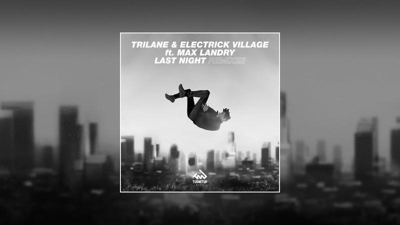 Trilane Electrick Village featuring Max Landry Last Night Low Blow Remix